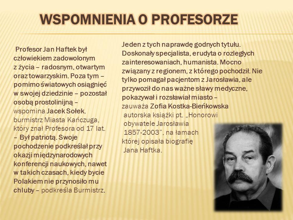 Profesor Jan Haftek był człowiekiem zadowolonym z życia – radosnym, otwartym oraz towarzyskim.
