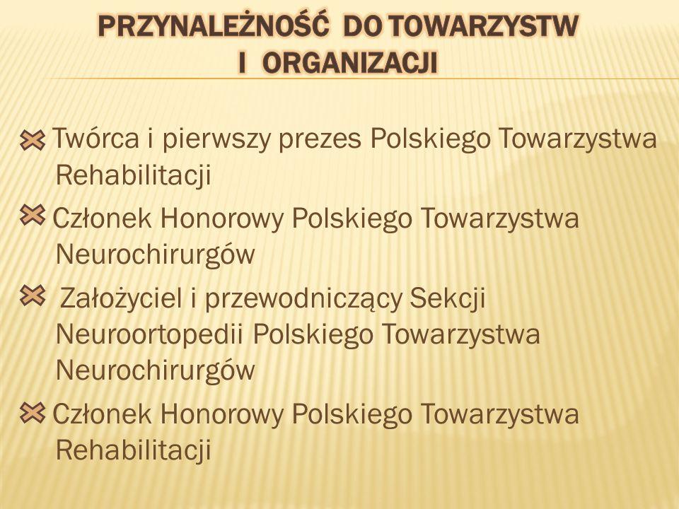 Twórca i pierwszy prezes Polskiego Towarzystwa Rehabilitacji Członek Honorowy Polskiego Towarzystwa Neurochirurgów Założyciel i przewodniczący Sekcji Neuroortopedii Polskiego Towarzystwa Neurochirurgów Członek Honorowy Polskiego Towarzystwa Rehabilitacji