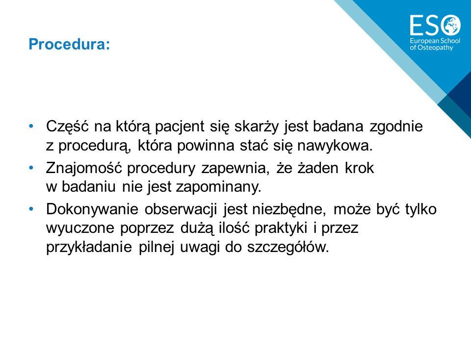 Część na którą pacjent się skarży jest badana zgodnie z procedurą, która powinna stać się nawykowa.