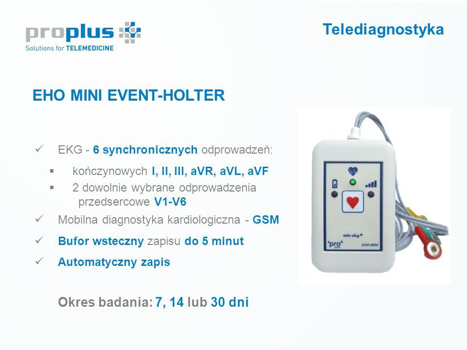 Telediagnostyka EHO MINI EVENT-HOLTER Okres badania: 7, 14 lub 30 dni EKG - 6 synchronicznych odprowadzeń:  kończynowych I, II, III, aVR, aVL, aVF 