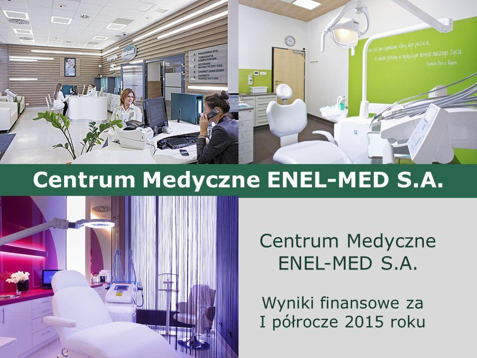 Centrum Medyczne ENEL-MED S.A. Wyniki finansowe za I półrocze 2015 roku Centrum Medyczne ENEL-MED S.A.