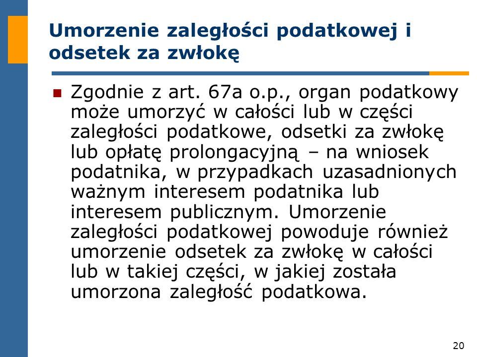 20 Umorzenie zaległości podatkowej i odsetek za zwłokę Zgodnie z art.