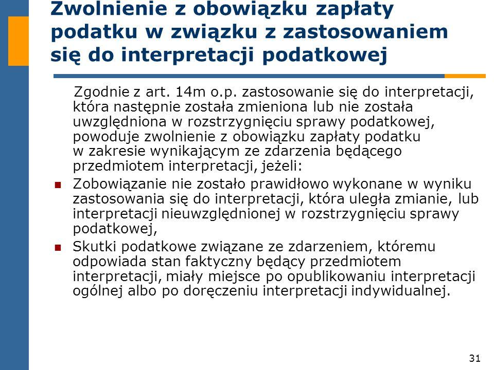 31 Zwolnienie z obowiązku zapłaty podatku w związku z zastosowaniem się do interpretacji podatkowej Zgodnie z art.