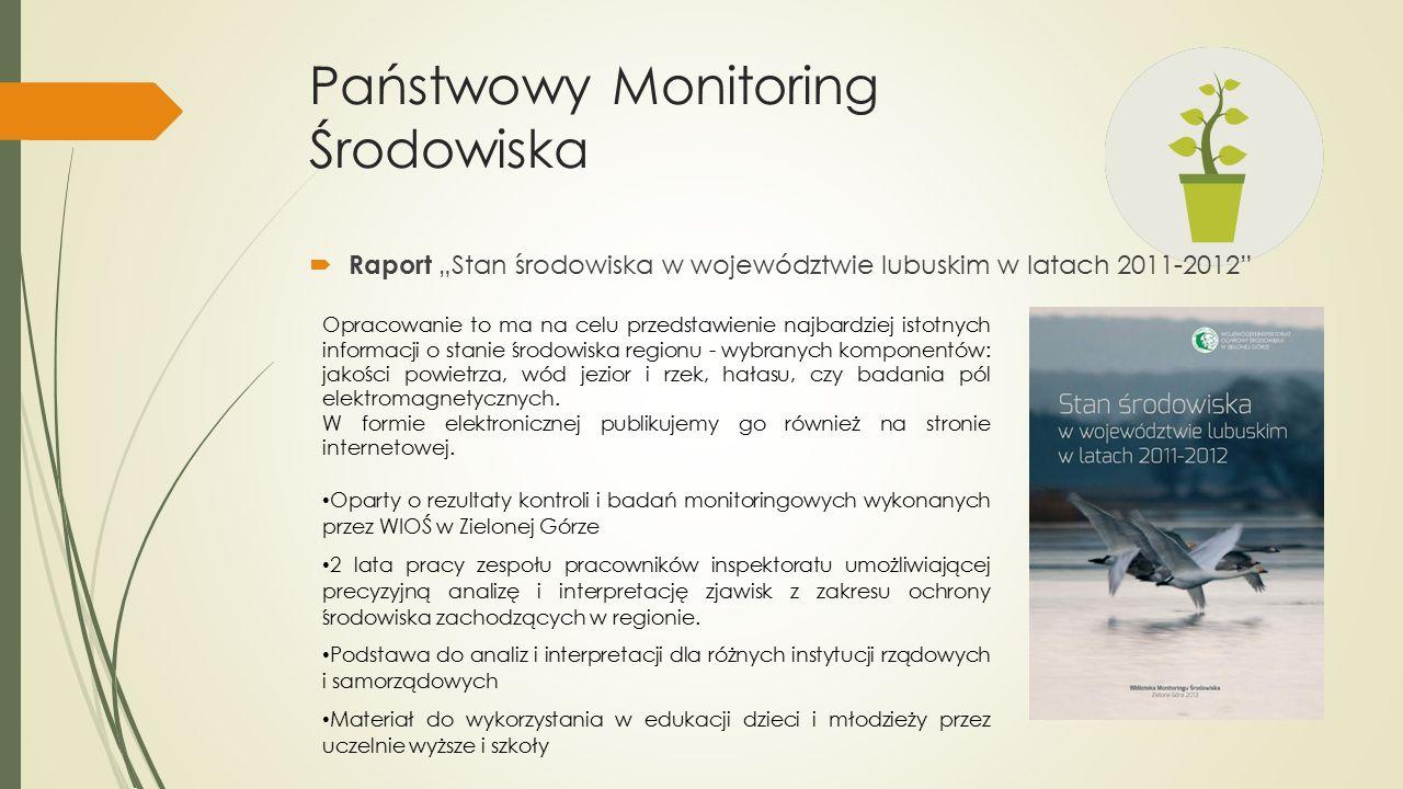 """Państwowy Monitoring Środowiska  Raport """"Stan środowiska w województwie lubuskim w latach 2011-2012 Opracowanie to ma na celu przedstawienie najbardziej istotnych informacji o stanie środowiska regionu - wybranych komponentów: jakości powietrza, wód jezior i rzek, hałasu, czy badania pól elektromagnetycznych."""