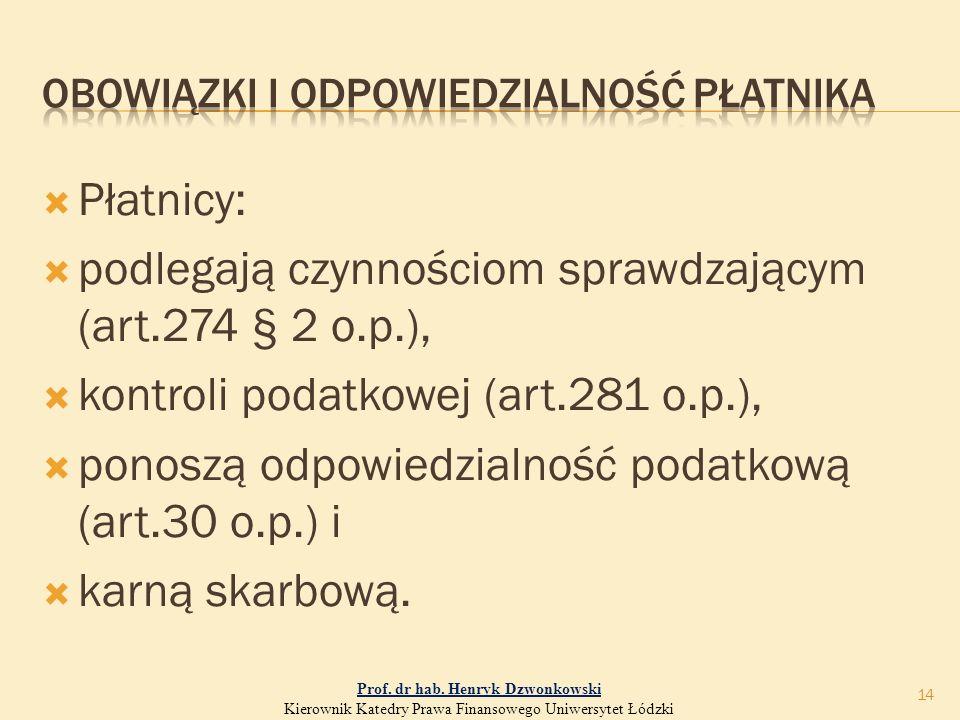  Płatnicy:  podlegają czynnościom sprawdzającym (art.274 § 2 o.p.),  kontroli podatkowej (art.281 o.p.),  ponoszą odpowiedzialność podatkową (art.30 o.p.) i  karną skarbową.