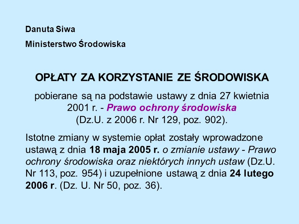Danuta Siwa Ministerstwo Środowiska OPŁATY ZA KORZYSTANIE ZE ŚRODOWISKA pobierane są na podstawie ustawy z dnia 27 kwietnia 2001 r.