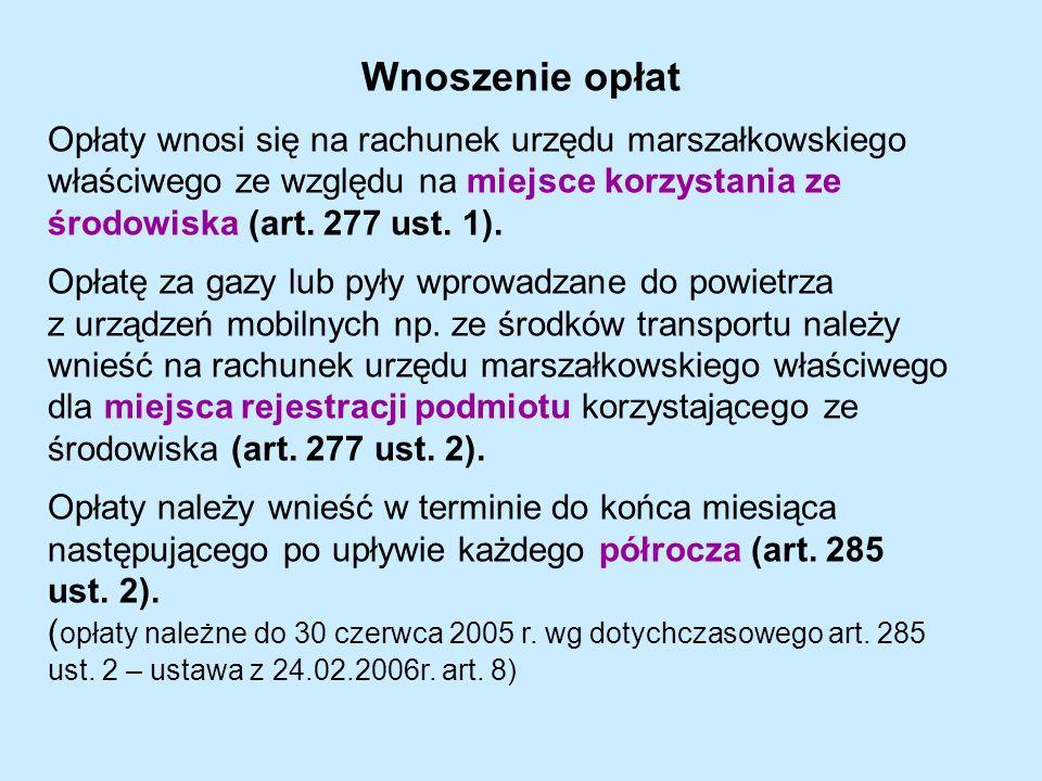Wnoszenie opłat Opłaty wnosi się na rachunek urzędu marszałkowskiego właściwego ze względu na miejsce korzystania ze środowiska (art.