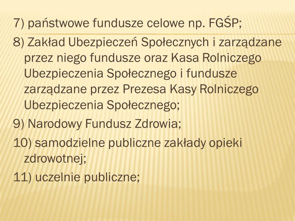 7) państwowe fundusze celowe np.