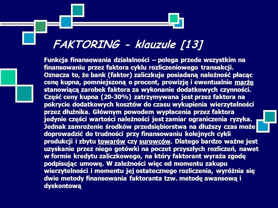 FAKTORING - klauzule [13] Funkcja finansowania działalności – polega przede wszystkim na finansowaniu przez faktora cyklu rozliczeniowego transakcji.