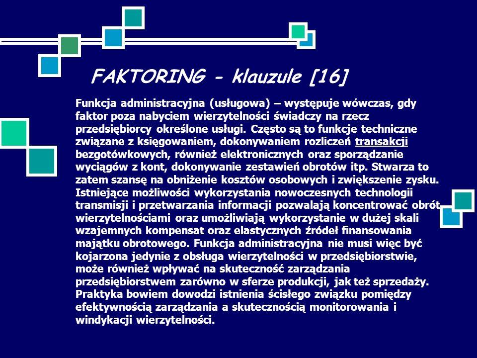FAKTORING - klauzule [16] Funkcja administracyjna (usługowa) – występuje wówczas, gdy faktor poza nabyciem wierzytelności świadczy na rzecz przedsiębiorcy określone usługi.