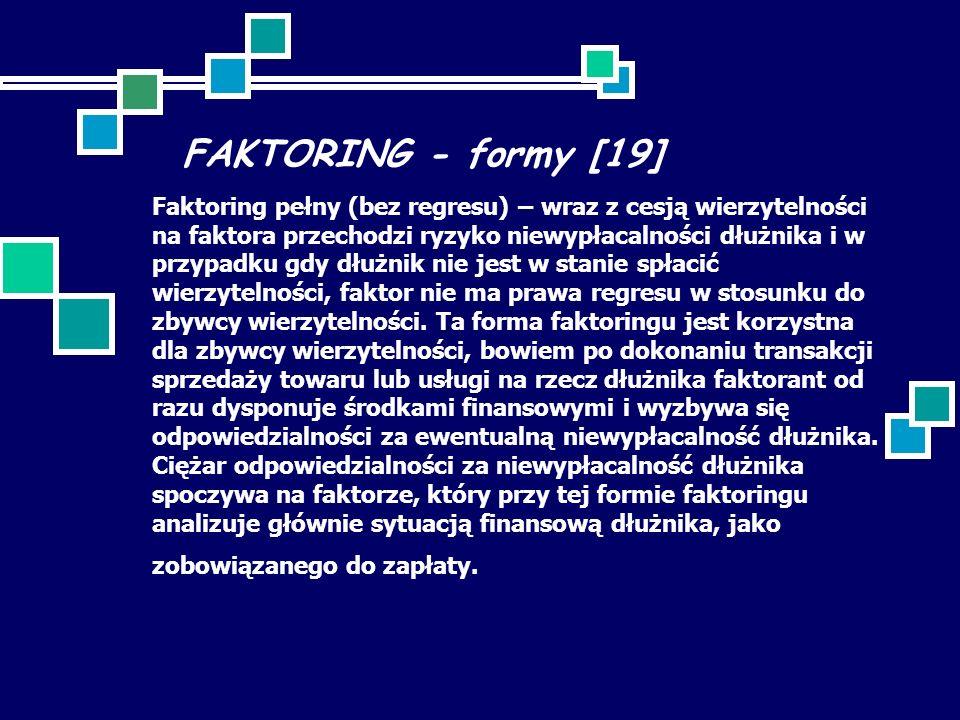 FAKTORING - formy [19] Faktoring pełny (bez regresu) – wraz z cesją wierzytelności na faktora przechodzi ryzyko niewypłacalności dłużnika i w przypadku gdy dłużnik nie jest w stanie spłacić wierzytelności, faktor nie ma prawa regresu w stosunku do zbywcy wierzytelności.
