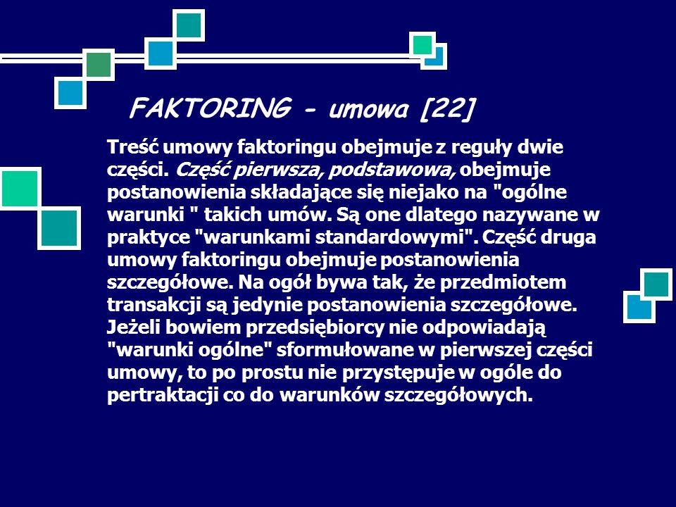 FAKTORING - umowa [22] Treść umowy faktoringu obejmuje z reguły dwie części. Część pierwsza, podstawowa, obejmuje postanowienia składające się niejako
