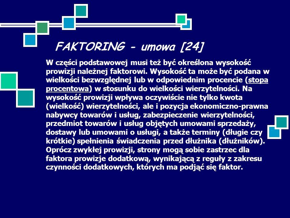 FAKTORING - umowa [24] W części podstawowej musi też być określona wysokość prowizji należnej faktorowi. Wysokość ta może być podana w wielkości bezwz