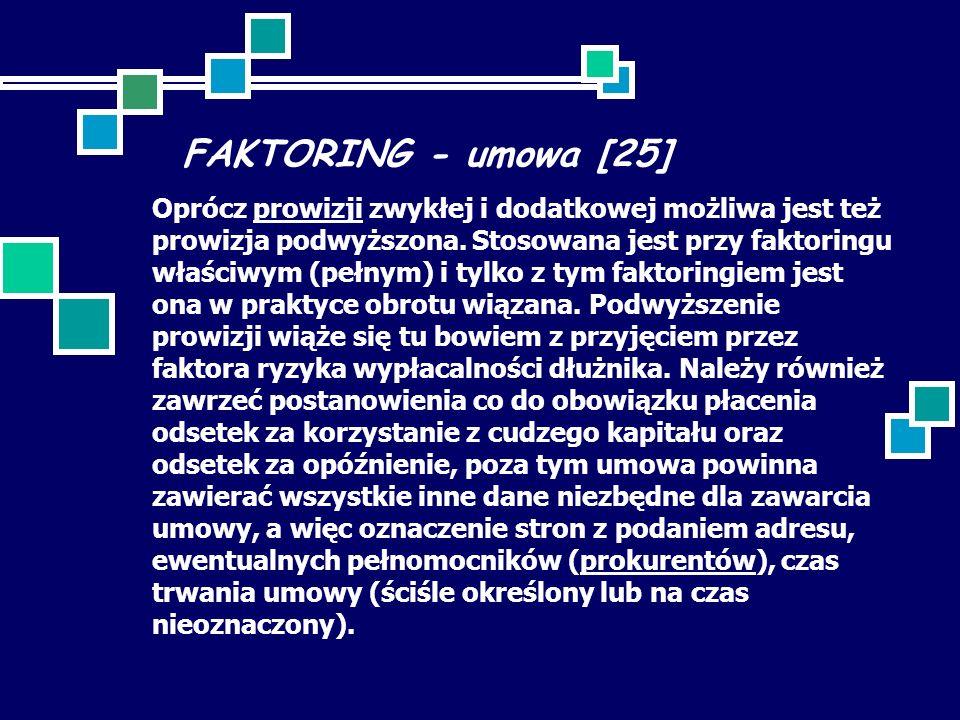FAKTORING - umowa [25] Oprócz prowizji zwykłej i dodatkowej możliwa jest też prowizja podwyższona. Stosowana jest przy faktoringu właściwym (pełnym) i