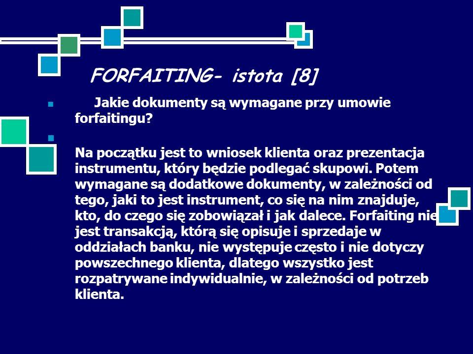 FORFAITING- istota [8] Jakie dokumenty są wymagane przy umowie forfaitingu? Na początku jest to wniosek klienta oraz prezentacja instrumentu, który bę