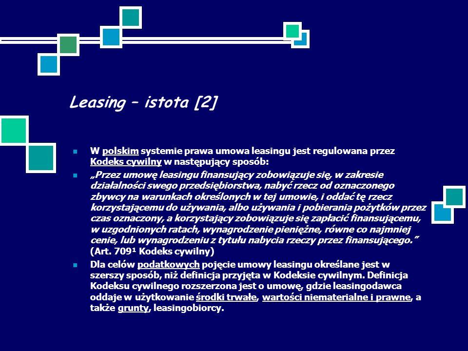 """Leasing – istota [2] W polskim systemie prawa umowa leasingu jest regulowana przez Kodeks cywilny w następujący sposób:polskim Kodeks cywilny """"Przez umowę leasingu finansujący zobowiązuje się, w zakresie działalności swego przedsiębiorstwa, nabyć rzecz od oznaczonego zbywcy na warunkach określonych w tej umowie, i oddać tę rzecz korzystającemu do używania, albo używania i pobierania pożytków przez czas oznaczony, a korzystający zobowiązuje się zapłacić finansującemu, w uzgodnionych ratach, wynagrodzenie pieniężne, równe co najmniej cenie, lub wynagrodzeniu z tytułu nabycia rzeczy przez finansującego. (Art."""