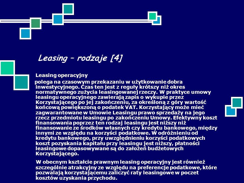 Leasing – rodzaje [4] Leasing operacyjny polega na czasowym przekazaniu w użytkowanie dobra inwestycyjnego. Czas ten jest z reguły krótszy niż okres n