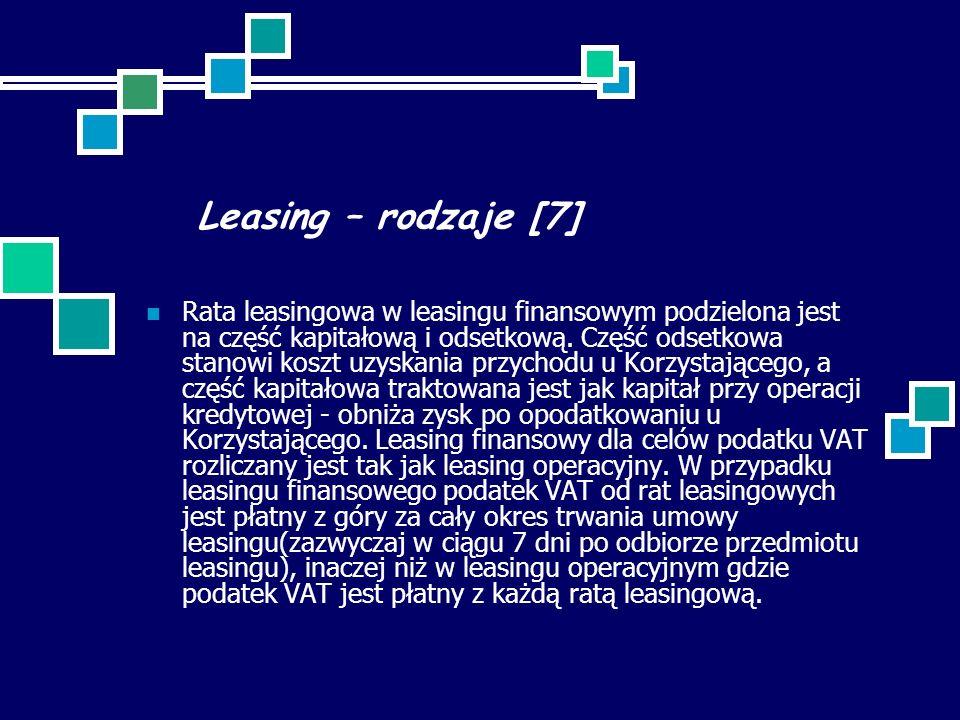 Leasing – rodzaje [7] Rata leasingowa w leasingu finansowym podzielona jest na część kapitałową i odsetkową. Część odsetkowa stanowi koszt uzyskania p