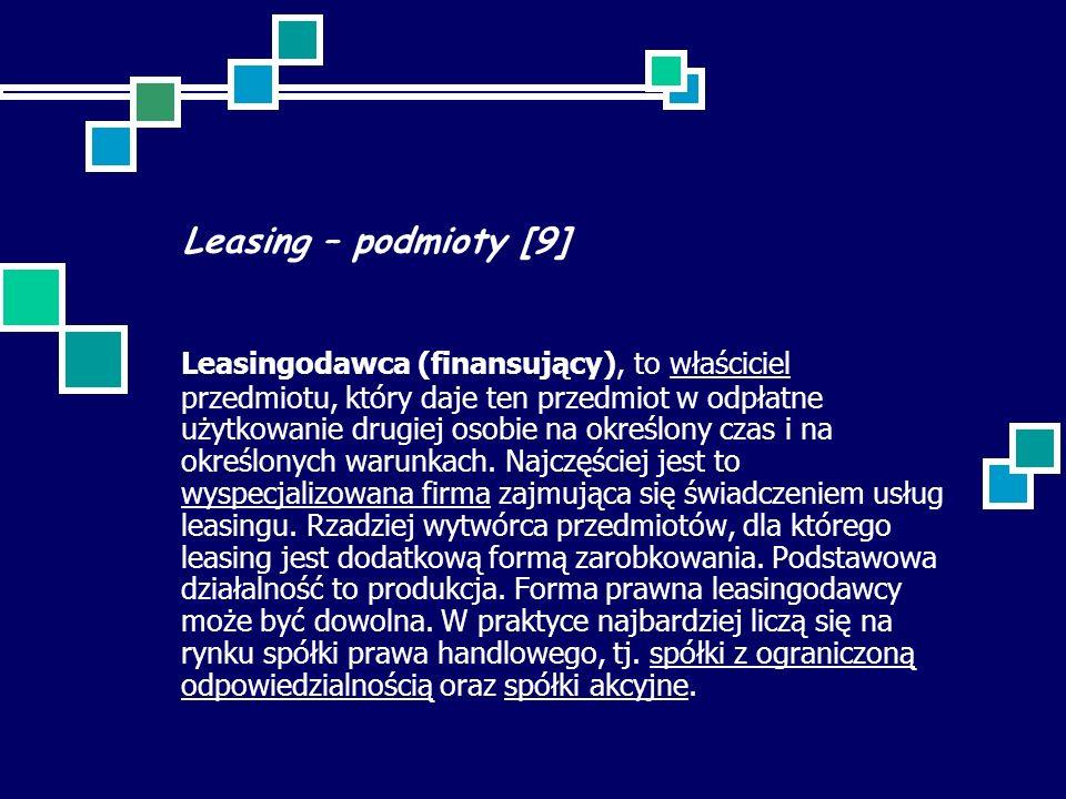 Leasing – podmioty [9] Leasingodawca (finansujący), to właściciel przedmiotu, który daje ten przedmiot w odpłatne użytkowanie drugiej osobie na określony czas i na określonych warunkach.