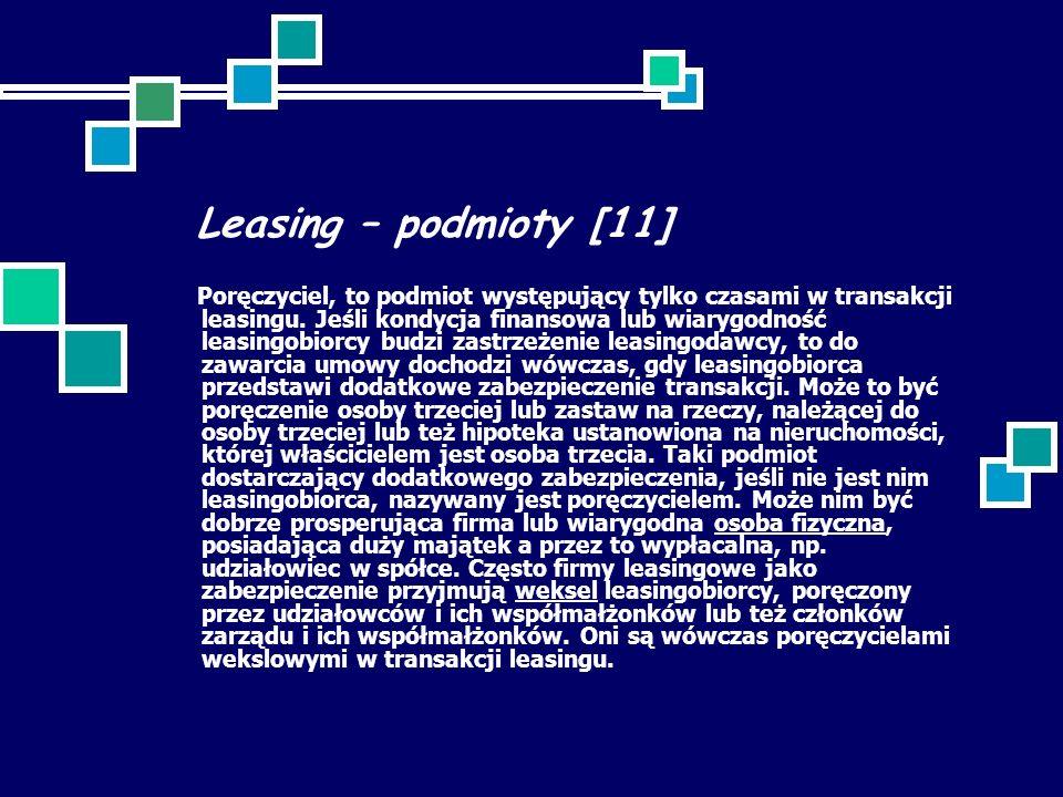 Leasing – podmioty [11] Poręczyciel, to podmiot występujący tylko czasami w transakcji leasingu. Jeśli kondycja finansowa lub wiarygodność leasingobio