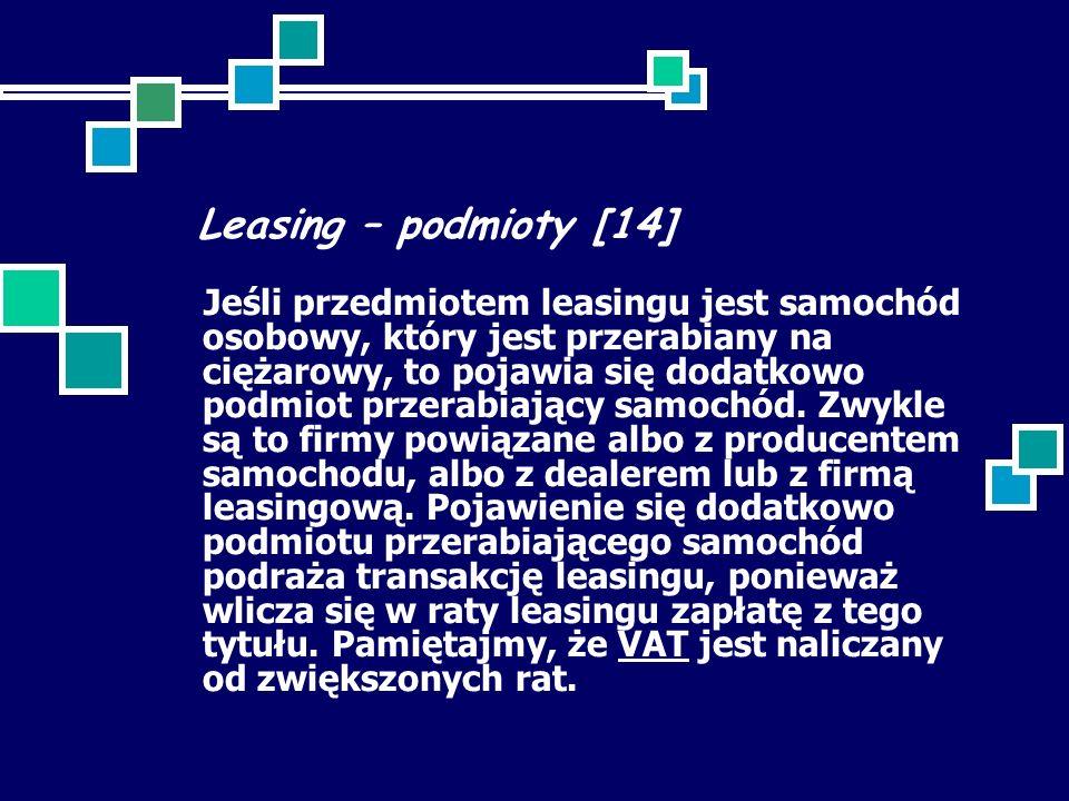 Leasing – podmioty [14] Jeśli przedmiotem leasingu jest samochód osobowy, który jest przerabiany na ciężarowy, to pojawia się dodatkowo podmiot przerabiający samochód.