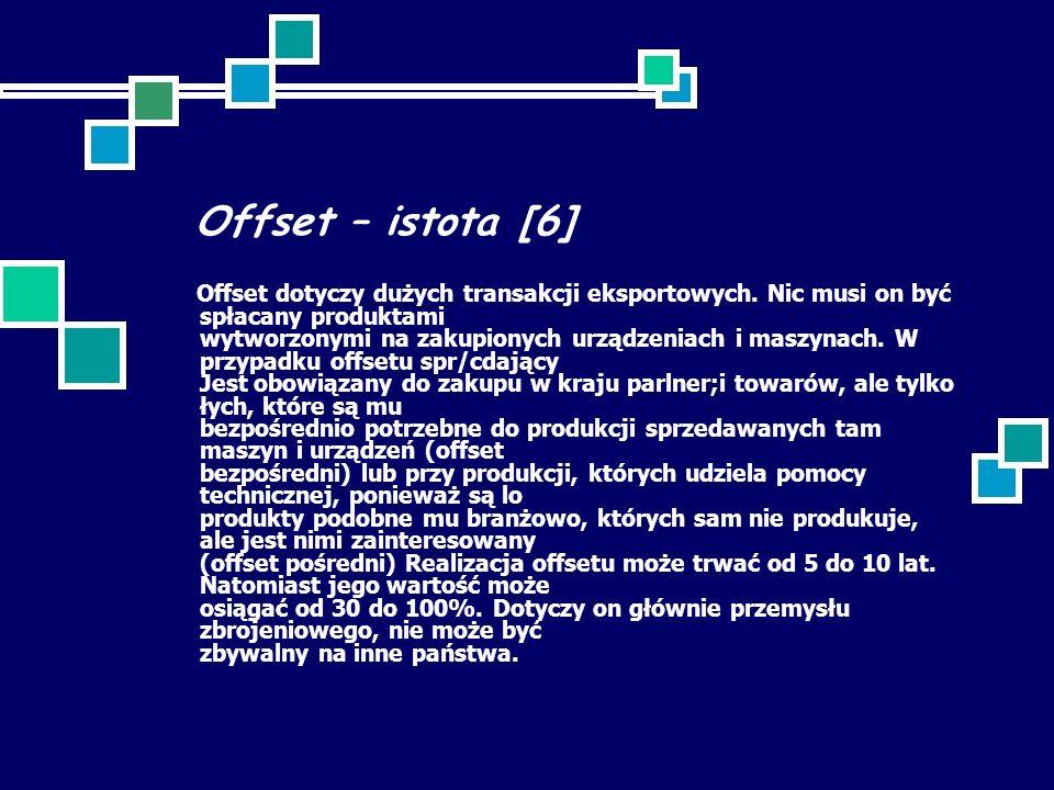 Offset – istota [6] Offset dotyczy dużych transakcji eksportowych. Nic musi on być spłacany produktami wytworzonymi na zakupionych urządzeniach i masz