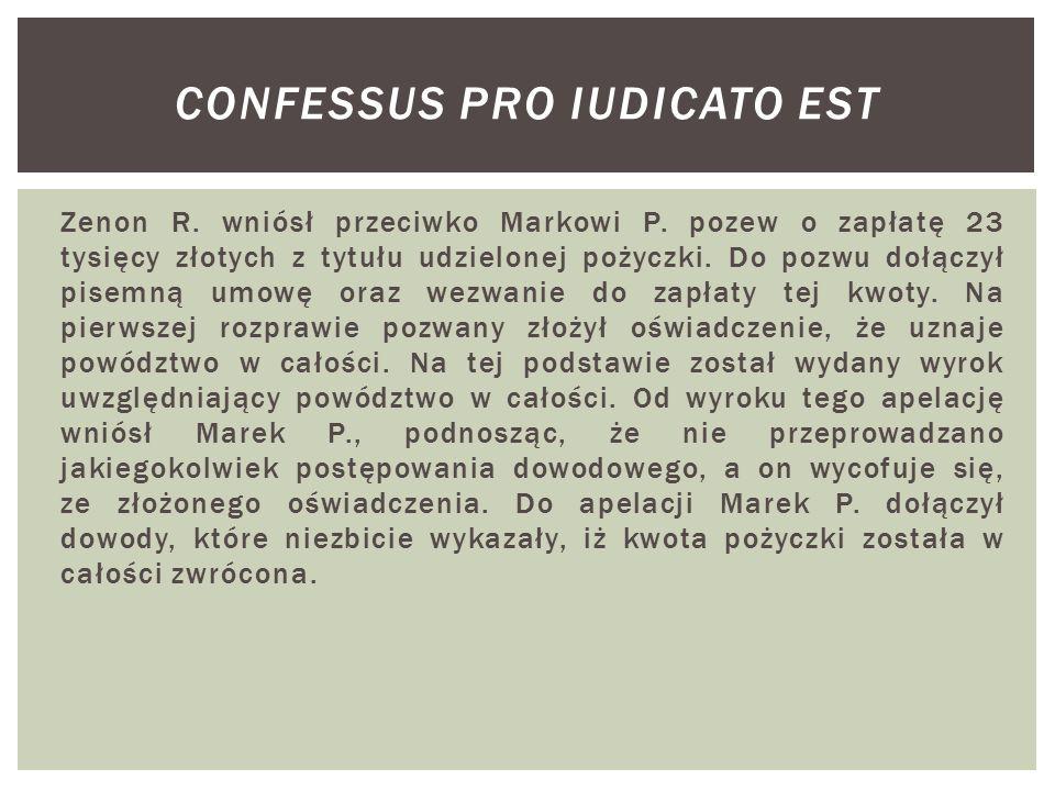 Zenon R. wniósł przeciwko Markowi P. pozew o zapłatę 23 tysięcy złotych z tytułu udzielonej pożyczki. Do pozwu dołączył pisemną umowę oraz wezwanie do
