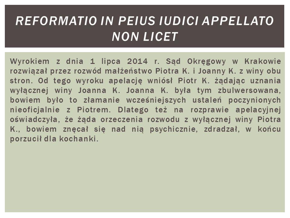 Wyrokiem z dnia 1 lipca 2014 r. Sąd Okręgowy w Krakowie rozwiązał przez rozwód małżeństwo Piotra K. i Joanny K. z winy obu stron. Od tego wyroku apela