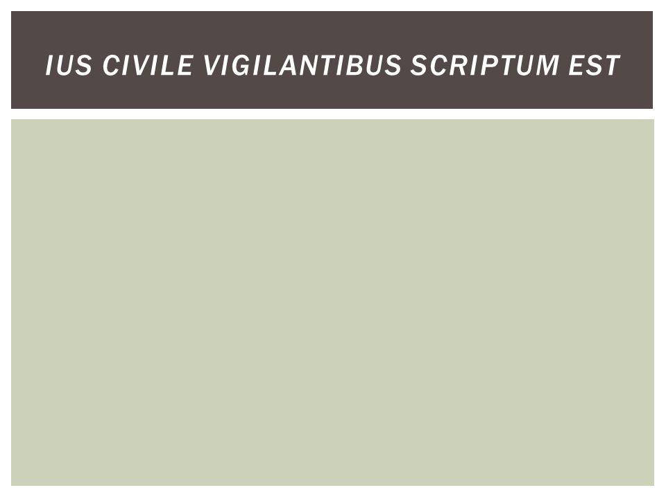 IUS CIVILE VIGILANTIBUS SCRIPTUM EST