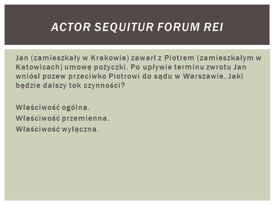 Jan (zamieszkały w Krakowie) zawarł z Piotrem (zamieszkałym w Katowicach) umowę pożyczki.