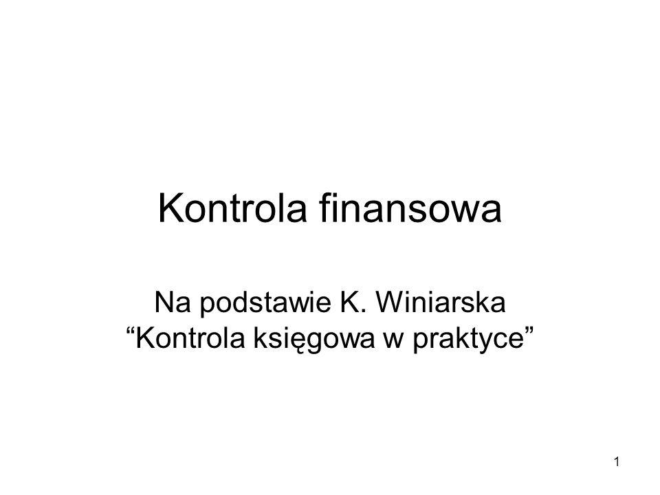 """1 Kontrola finansowa Na podstawie K. Winiarska """"Kontrola księgowa w praktyce"""""""