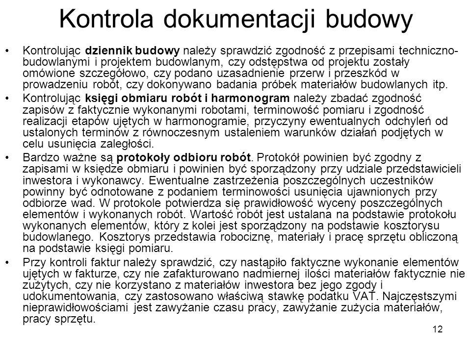 12 Kontrola dokumentacji budowy Kontrolując dziennik budowy należy sprawdzić zgodność z przepisami techniczno- budowlanymi i projektem budowlanym, czy