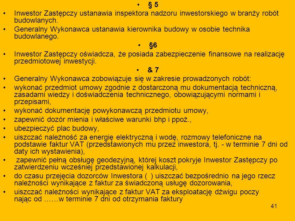 41 § 5 Inwestor Zastępczy ustanawia inspektora nadzoru inwestorskiego w branży robót budowlanych.