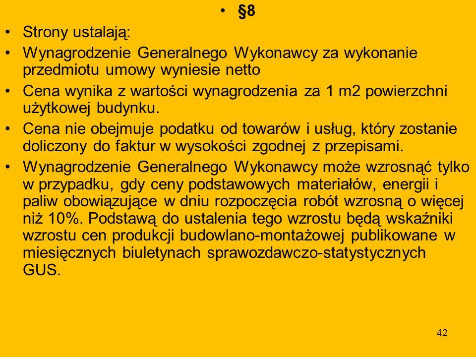 42 §8 Strony ustalają: Wynagrodzenie Generalnego Wykonawcy za wykonanie przedmiotu umowy wyniesie netto Cena wynika z wartości wynagrodzenia za 1 m2 p