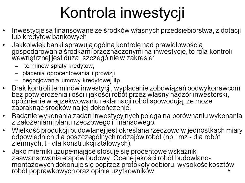 5 Kontrola inwestycji Inwestycje są finansowane ze środków własnych przedsiębiorstwa, z dotacji lub kredytów bankowych. Jakkolwiek banki sprawują ogól