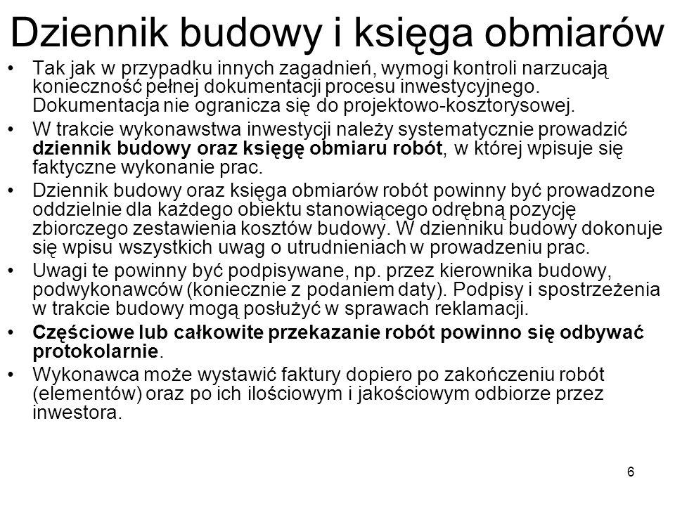 6 Dziennik budowy i księga obmiarów Tak jak w przypadku innych zagadnień, wymogi kontroli narzucają konieczność pełnej dokumentacji procesu inwestycyj