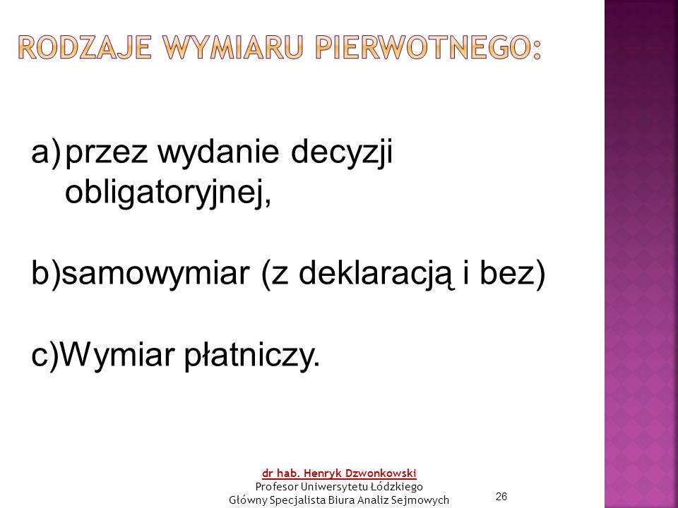 26 a)przez wydanie decyzji obligatoryjnej, b)samowymiar (z deklaracją i bez) c)Wymiar płatniczy.
