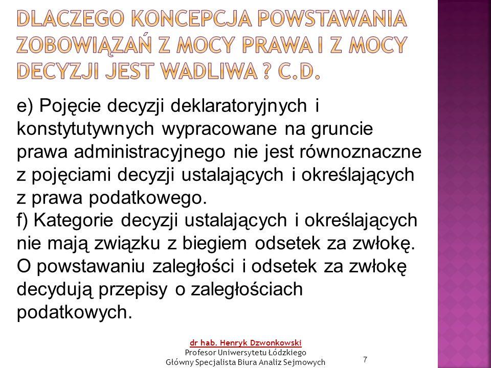 7 e) Pojęcie decyzji deklaratoryjnych i konstytutywnych wypracowane na gruncie prawa administracyjnego nie jest równoznaczne z pojęciami decyzji ustalających i określających z prawa podatkowego.