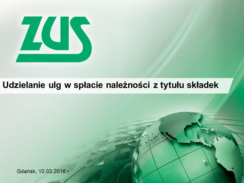 Udzielanie ulg w spłacie należności z tytułu składek Gdańsk, 10.03.2016 r.