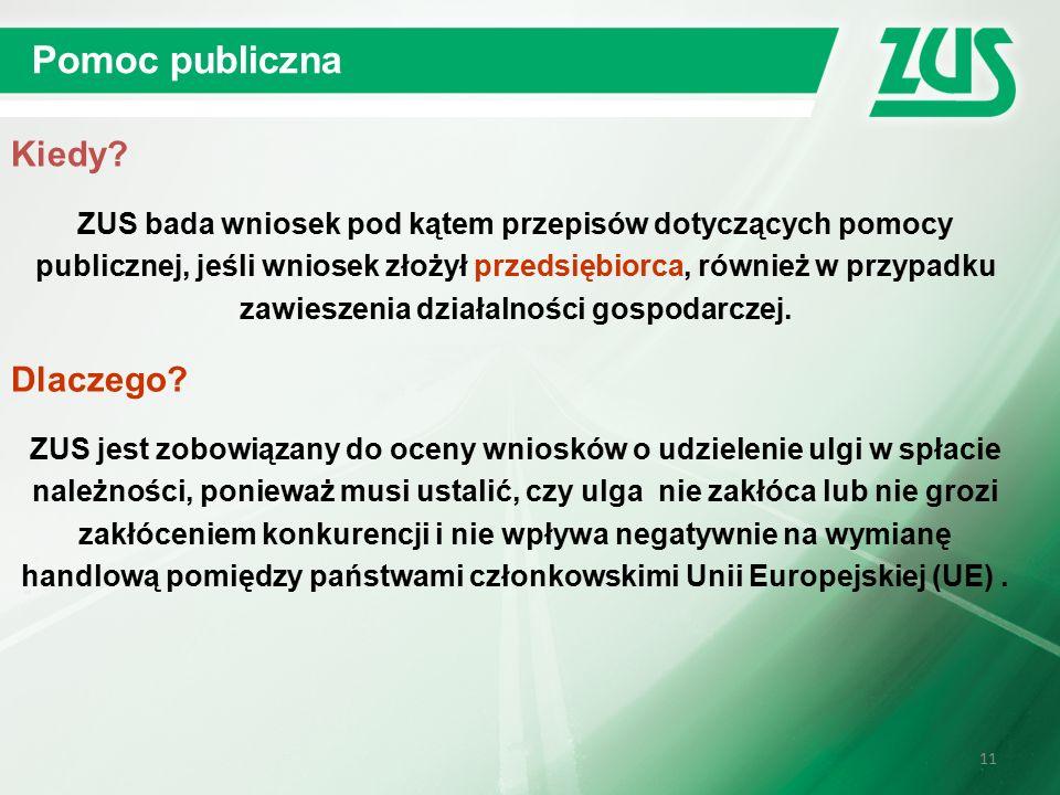 11 Pomoc publiczna ZUS bada wniosek pod kątem przepisów dotyczących pomocy publicznej, jeśli wniosek złożył przedsiębiorca, również w przypadku zawieszenia działalności gospodarczej.