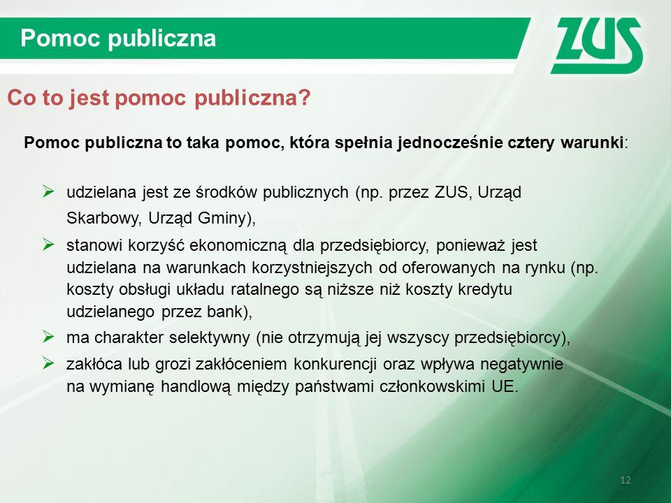 12 Pomoc publiczna to taka pomoc, która spełnia jednocześnie cztery warunki: Co to jest pomoc publiczna.