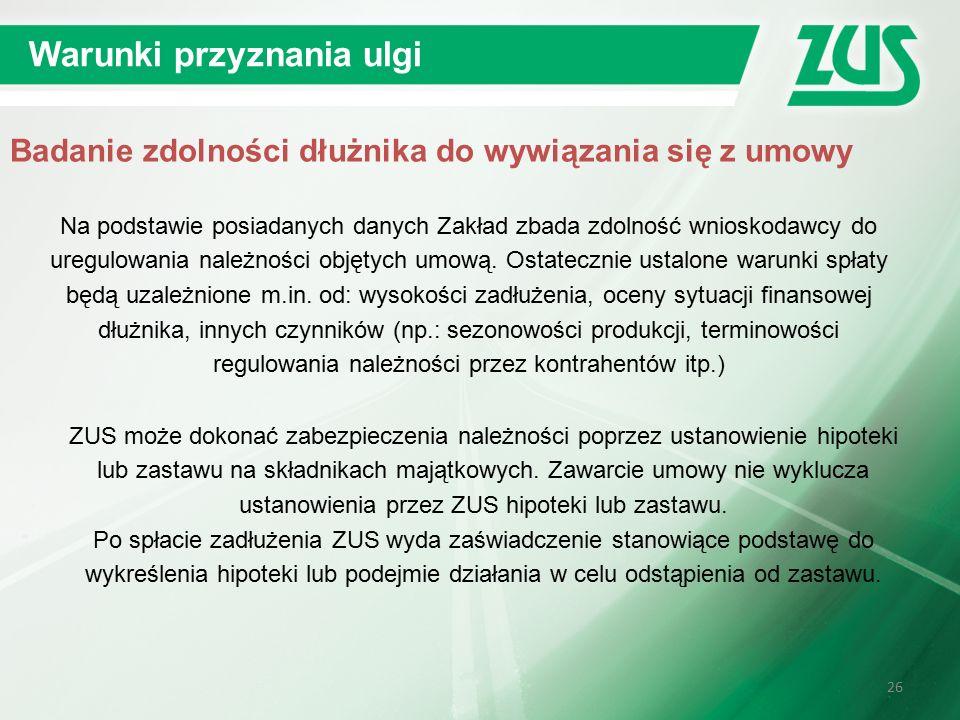 26 Warunki przyznania ulgi Na podstawie posiadanych danych Zakład zbada zdolność wnioskodawcy do uregulowania należności objętych umową.