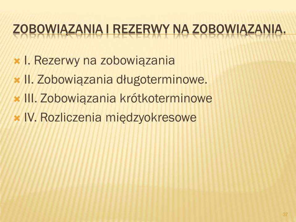  I. Rezerwy na zobowiązania  II. Zobowiązania długoterminowe.