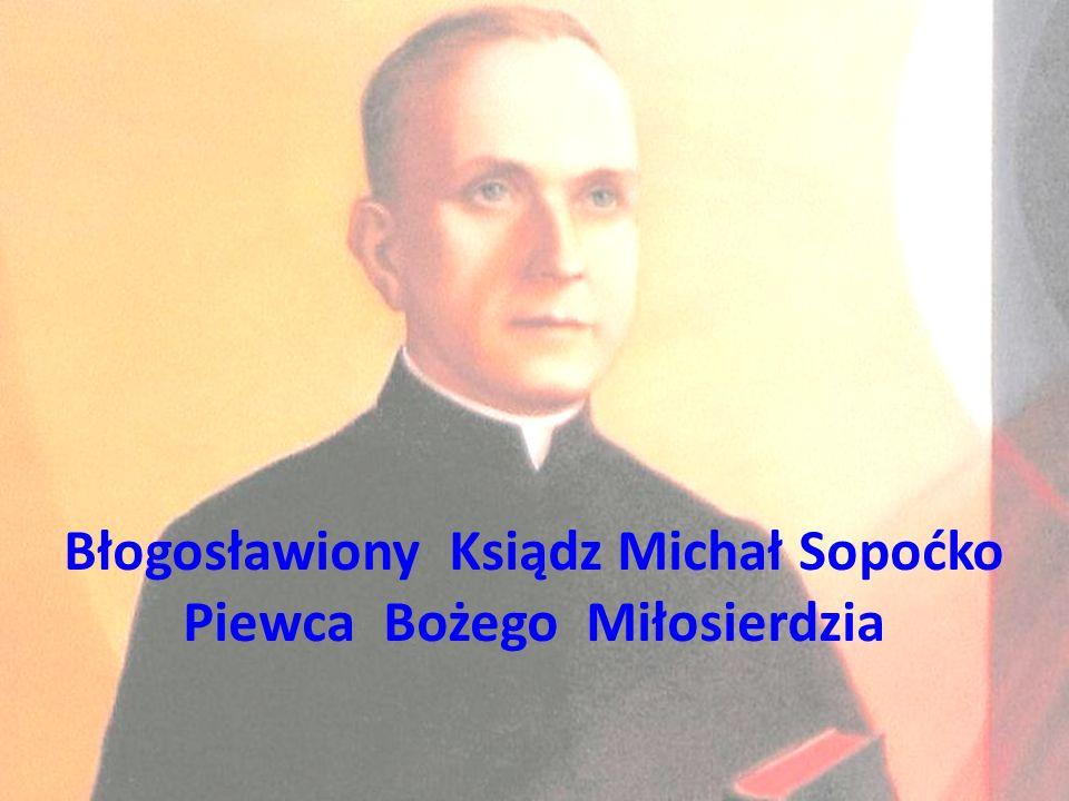 Błogosławiony Ksiądz Michał Sopoćko Piewca Bożego Miłosierdzia