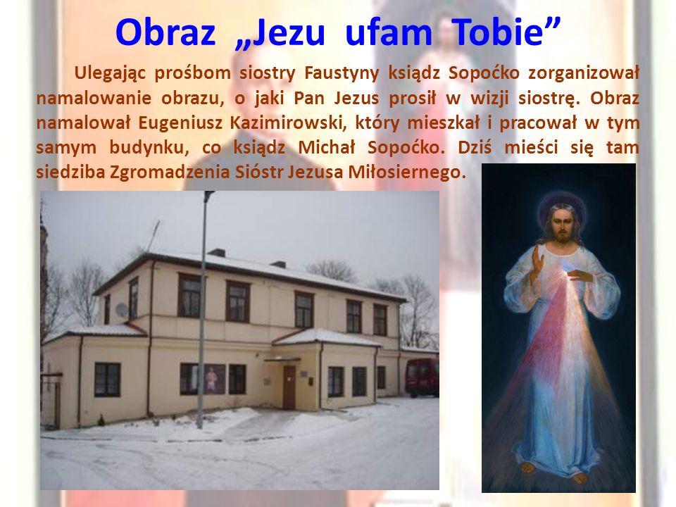 """Obraz """"Jezu ufam Tobie Ulegając prośbom siostry Faustyny ksiądz Sopoćko zorganizował namalowanie obrazu, o jaki Pan Jezus prosił w wizji siostrę."""