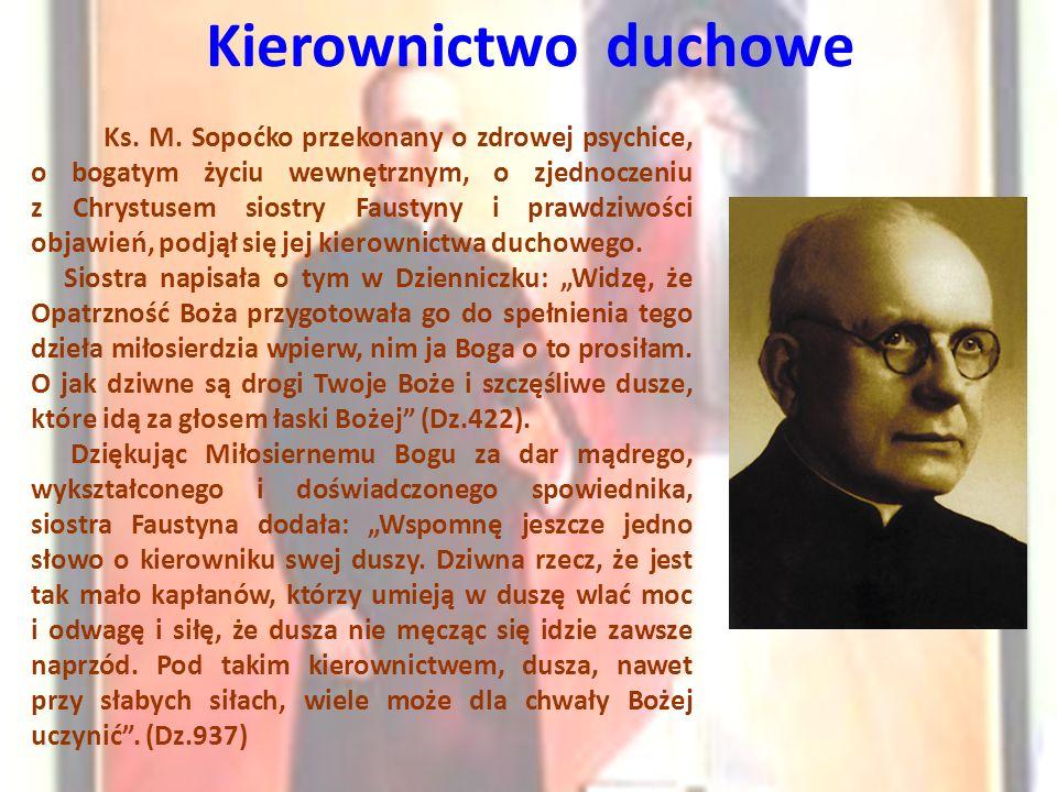 Kierownictwo duchowe Ks. M. Sopoćko przekonany o zdrowej psychice, o bogatym życiu wewnętrznym, o zjednoczeniu z Chrystusem siostry Faustyny i prawdzi