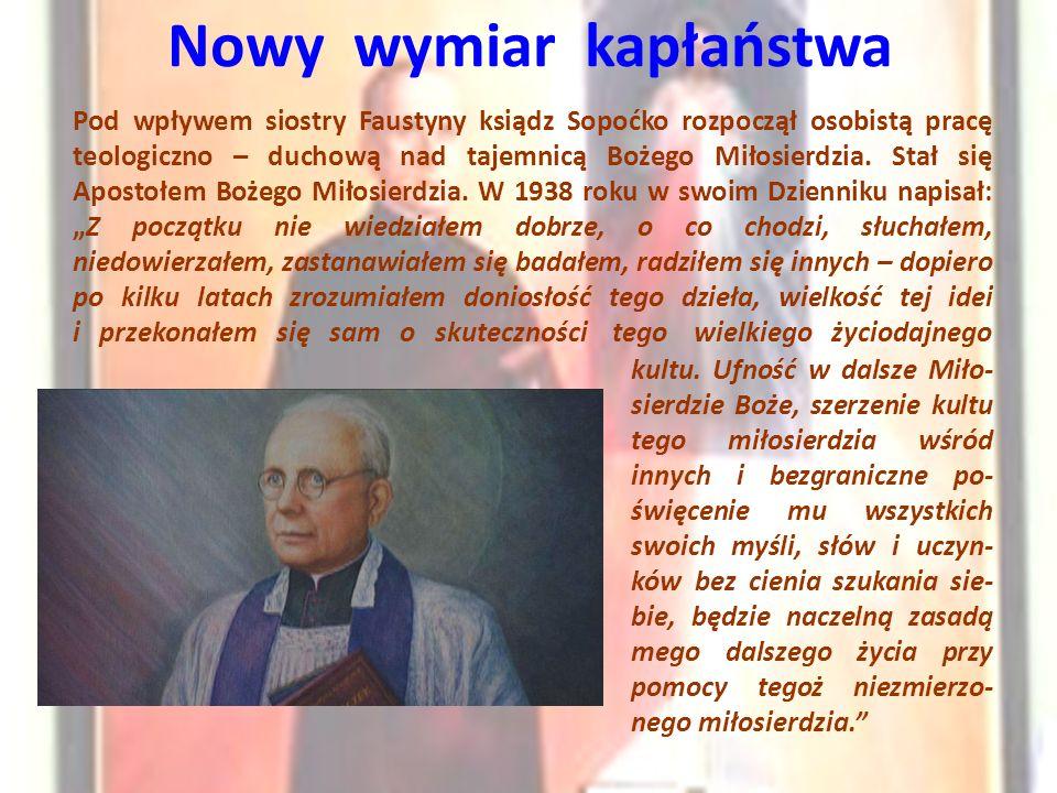 Nowy wymiar kapłaństwa Pod wpływem siostry Faustyny ksiądz Sopoćko rozpoczął osobistą pracę teologiczno – duchową nad tajemnicą Bożego Miłosierdzia.