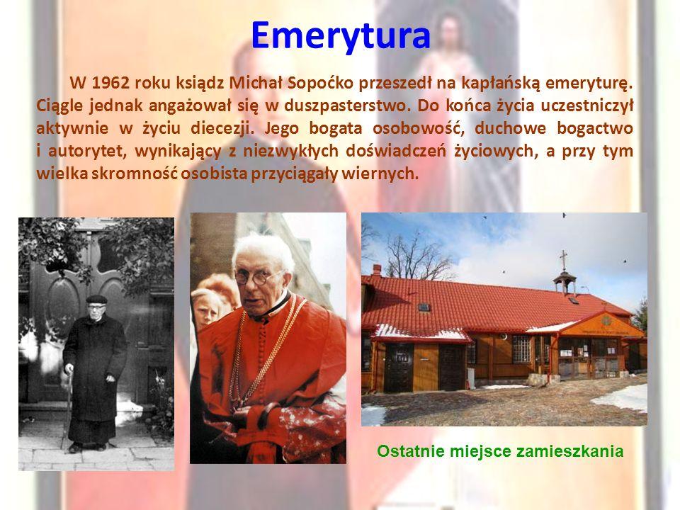 Emerytura W 1962 roku ksiądz Michał Sopoćko przeszedł na kapłańską emeryturę. Ciągle jednak angażował się w duszpasterstwo. Do końca życia uczestniczy