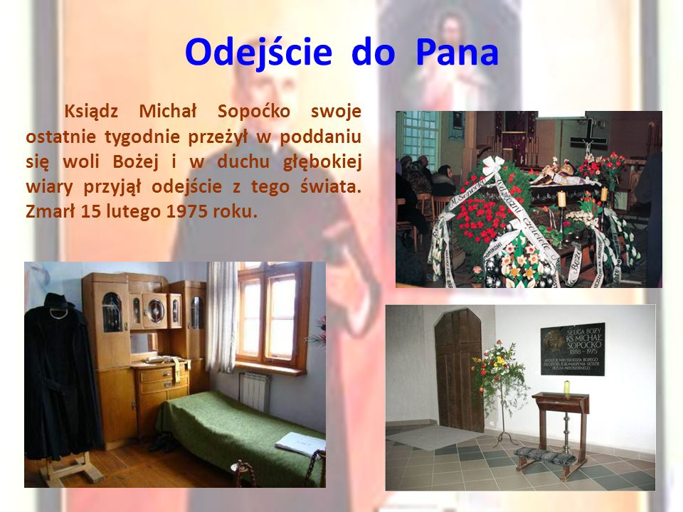 Odejście do Pana Ksiądz Michał Sopoćko swoje ostatnie tygodnie przeżył w poddaniu się woli Bożej i w duchu głębokiej wiary przyjął odejście z tego świata.