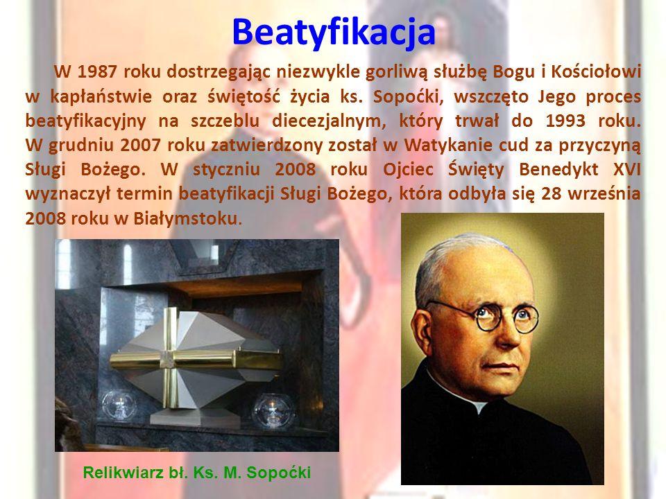 Beatyfikacja W 1987 roku dostrzegając niezwykle gorliwą służbę Bogu i Kościołowi w kapłaństwie oraz świętość życia ks. Sopoćki, wszczęto Jego proces b